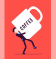man carrying a giant coffee mug vector image