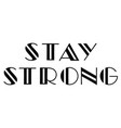 stay strong vector image vector image