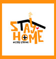 stay home strong trendy hand lettering poster vector image