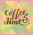 coffee time lettering handwritten inscription for vector image