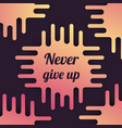 never give up poster vector image vector image