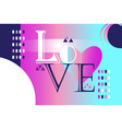 abstract trendy beautiful inscription love vector image