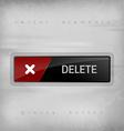 Delete Button vector image vector image