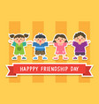 happy friendship day with children vector image vector image