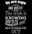 we are cups being filled lettering coffee quotes vector image