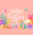 happy birthday lettering design for greeting card vector image vector image