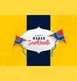 happy makar sankranti festival background with vector image vector image