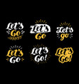 let s go lettering hand drawn calligraphy phrase vector image vector image