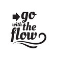 go with flow lettering hand drawn quote vector image vector image