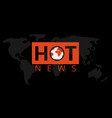 hot news vector image vector image