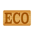 Nameplate of wood for menu with word ECO vector image vector image