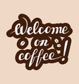 welcome on coffee lettering handwritten vector image vector image