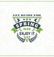 Spring Vintage Retro Style Typographic Badge or vector image vector image