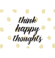 Think happy thoughts inscription Greeting card vector image vector image