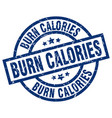 burn calories blue round grunge stamp vector image vector image
