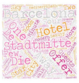 Hotels In Barcelona In Die Stadtmitte And You text vector image vector image