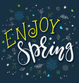 hand drawing lettering quote - enjoy spring - with vector image