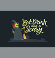 eat drink and be scary - modern poster vector image vector image