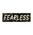 fearless - knitted camouflage slogan for t-shirt vector image vector image