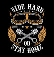 ride hard or stay home vector image vector image