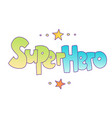 superhero lettering with gradient colors vector image vector image