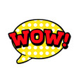 wow word in speech bubble comic vector image vector image