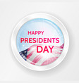 happy presidents day greeting on round glass badge vector image vector image