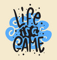 life is a game slogan brush lettering for t shirt vector image vector image