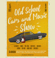 old school cars and music show poster vector image vector image