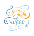 calligraphy good night and sweet dreams lettering vector image vector image
