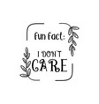 fun fact i dont care quote lettering design vector image vector image