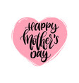 hand lettering happy mothers day in heart vector image vector image