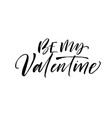 be my valentine phrase holiday lettering vector image