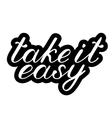Take it easy Brush lettering Cute handwriting vector image vector image