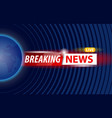 breaking news banner on world design vector image