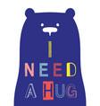 i need a hug slogan with bear face vector image vector image