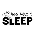 all you need is sleep lettering vector image vector image