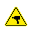 drill warning sign yellow repair hazard attention vector image