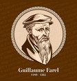 guillaume farel was a french evangelist vector image vector image