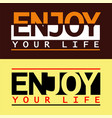 type enjoy your life vector image vector image