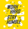 banner with text work hard stay humble for emotion vector image vector image