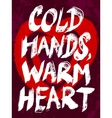 Cold hands warm heart typography vector image vector image
