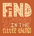 find joy in the little things vector image vector image