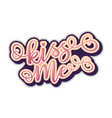 kiss me inspirational lettering motivation sticker vector image