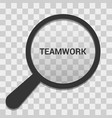 magnifying optical glass with words teamwork vector image vector image