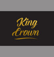 king crown gold word text typography vector image vector image