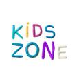 handmade modeling clay words kids zone vector image