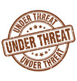 under threat stamp vector image vector image
