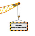 construction crane holding sign vector image vector image