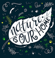 hand lettering text - nature is our home This text vector image